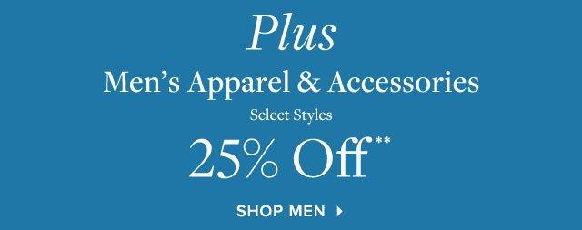 PLUS MEN'S APPAREL & ACCESSORIES 25% OFF**