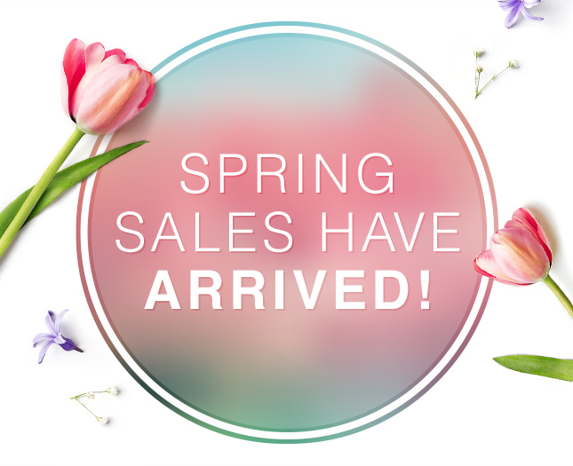 SPRING SALES HAVE ARRIVED!
