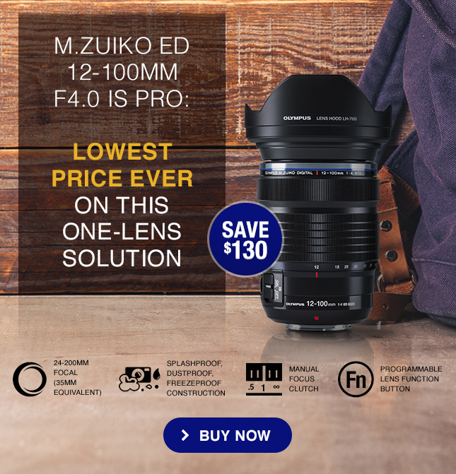 M.ZUIKO ED 12-100MM F4.0 IS PRO: LOWEST PRICE EVER ON THIS ONE-LENS SOLUTION