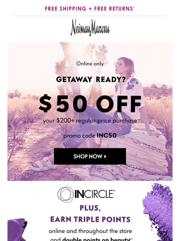 dace49b3f2f Neiman Marcus   50 off  200 + Triple Points right now!