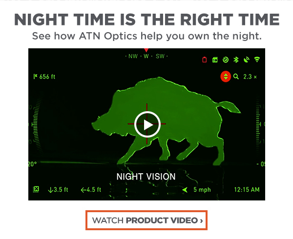 Night Time is the Right Time - See how ATN Optics help you own the night.