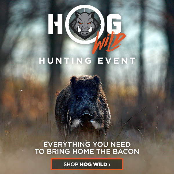 Hog Wild Hunting Event - Everything you need to bring home the bacon.