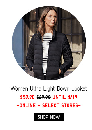 WOMEN ULTRA LIGHT DOWN JACKET $59.90 - UNTIL 4/19 - SHOP NOW