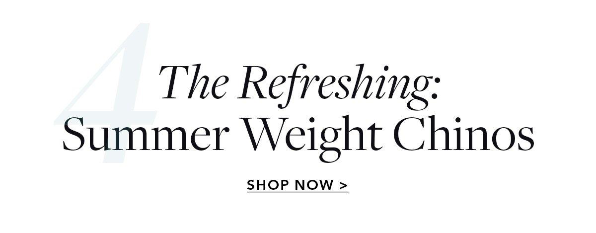 The Refreshing: Summer Weight Chinos