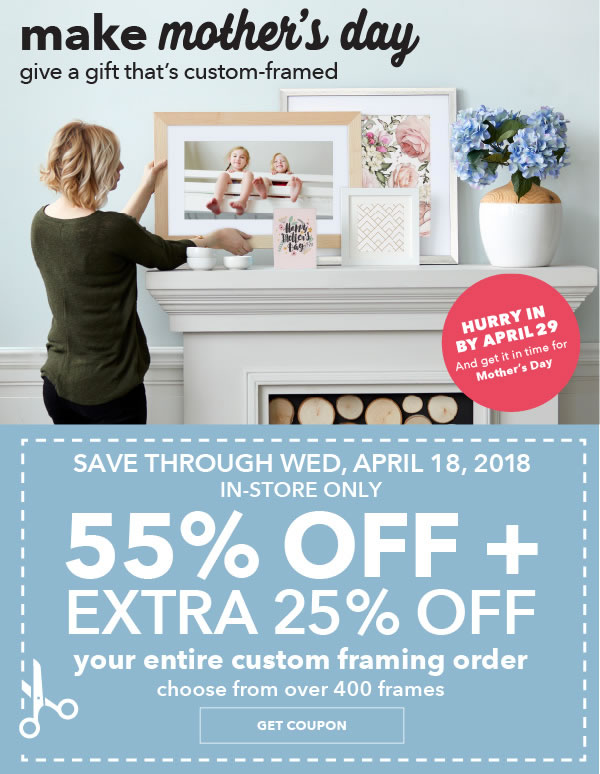 In-Store Only. Save through 4/18. 55% off + extra 25% off Your Entire Custom Framing Order. Choose from over 400 Frames.GET COUPON.