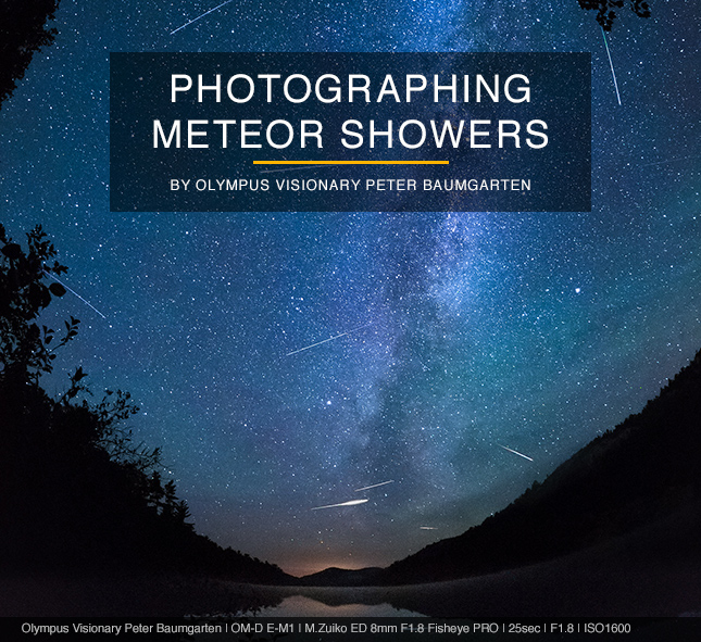 PHOTOGRAPHING METEOR SHOWERS - BY OLYMPUS VISIONARY PETER BAUMGARTEN