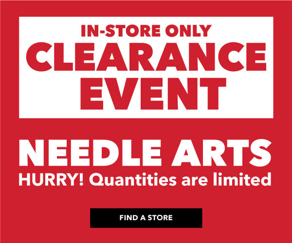 Needle Arts Clearance . FIND A STORE.
