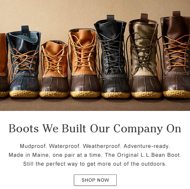 Boots We Built our Company On. Mudproof. Waterproof. Made in Maine, one pair at a time. The Original L.L.Bean Boot. Still the perfect way to get more out of the outdoors.