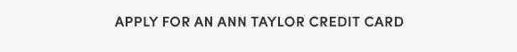 Apply for an Ann Taylor Credit Card