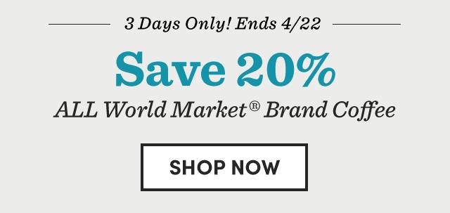 Save 20% ALL World Market Brand Coffee