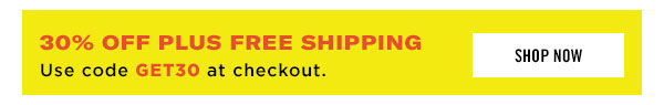 Enjoy 30% OFF plus free shipping with code GET30 at checkout. Shop Now