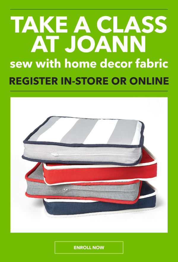 Take a Class at JOANN. Sew with Home Decor Fabric. BROWSE CLASSES.