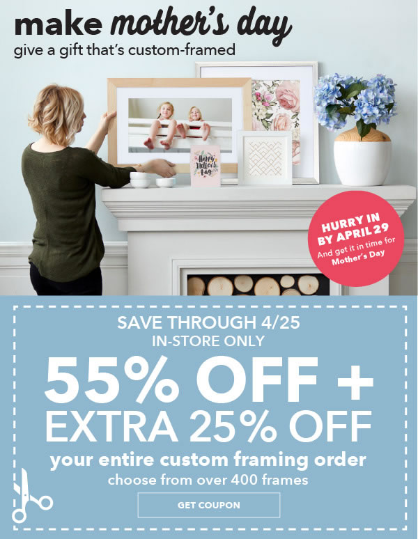 In-Store Only. 55% + extra 25% off Your Entire Custom Framing Order Entire Stock of over 400 Frames .
