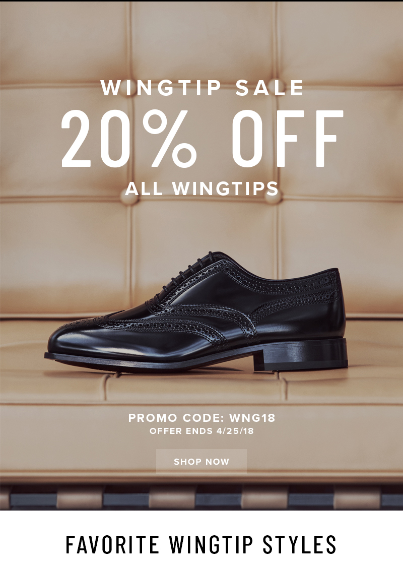 WINGTIP SALE! Take 20% off all wingtips when you use promo code WNG18 during checkout. Display images to learn more!