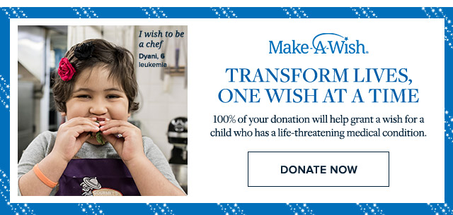 MAKE A WISH. TRANSFORM LIVES, ONE WISH AT A TIME