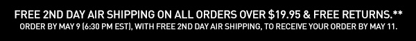 Free 2nd day air shipping on all orders over $19.95 & Free Returns.** Order by May 9 (6:30 PM EST), with free 2nd day air shipping, to receive your order by May 11.