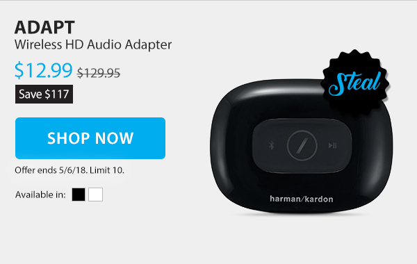 Steal: Save $117 on the Adapt. Wireless HD Audio Adapter. Sale Price $12.99. Limit 10 per customer. Shop Now.
