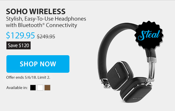 Steal: Save $120 on the Soho Wireless. Stylish, easy-to-use headphones with Bluetooth connectivity.  Sale Price $129.95. Limit 2 per customer. Shop Now.