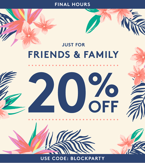 Just for Friends & Family 20% Off