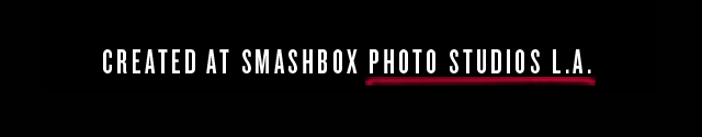 CREATED AT SMASHBOX PHOTO STUDIOS L.A.