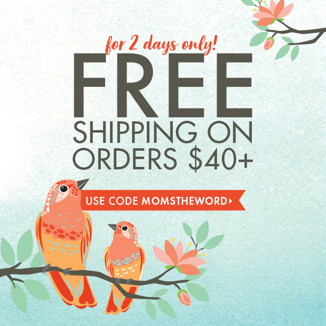 For 2 Days Only! Free Shipping on Orders $40+ - Use Code MOMSTHEWORD