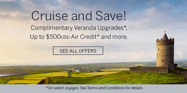 Cruise and Save! Complimentary Veranda Upgrades, up to $500USD Air Credit and more | See all offers