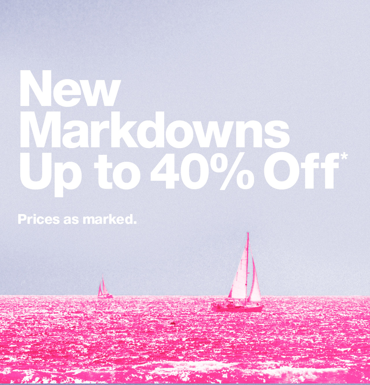 New Markdowns Up to 40% Off*