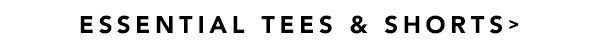 Essential Tees & Shorts