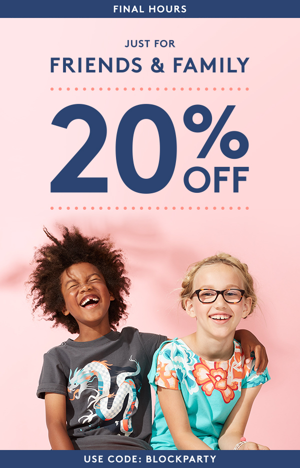 Just for Friends and Family, 20% Off