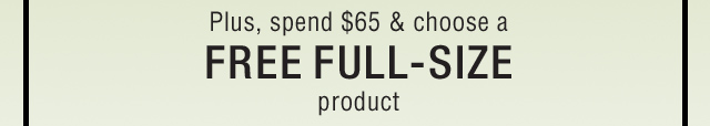 Plus spend 65 dollars and get a FREE FULL SIZE product