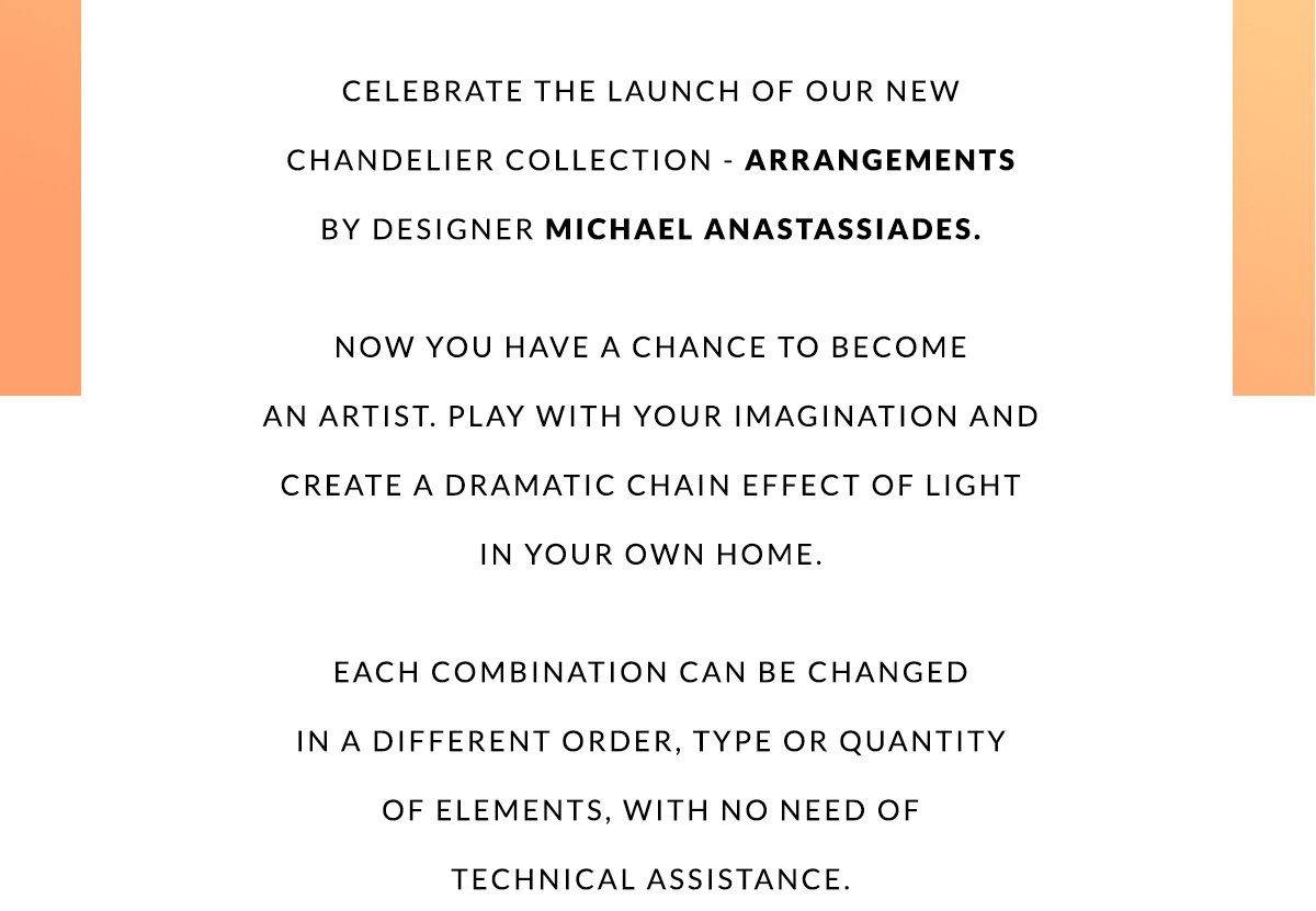 Celebrate the launch of our new chandelier Collection - Arrangements by designer Michael Anastassiades.