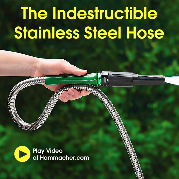 The Indestructible Stainless Steel Hose- Learn More!