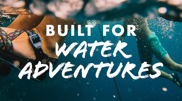 BUILT FOR WATER ADVENTURES