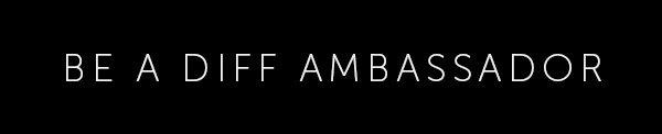 BE A DIFF AMBASSADOR