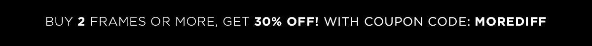 Buy 2 frames or more, get 30% OFF!