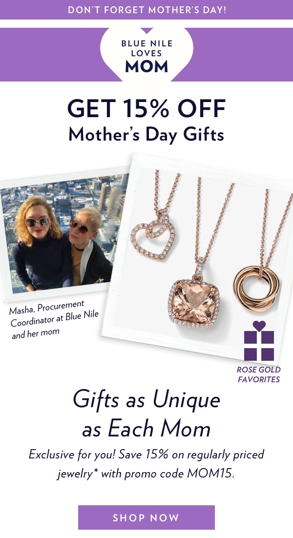 Get 15% Off Mothers Day Gifts. Shop Now.