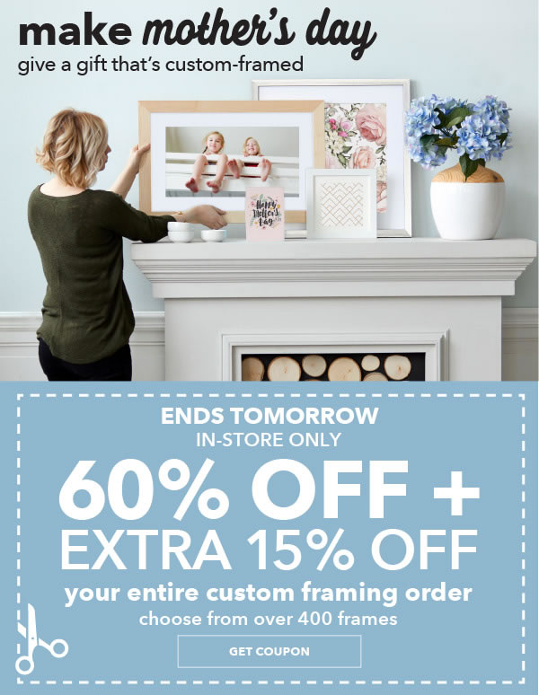 Ends Tomorrow! In-Store Only Save through 5/2. 60% off + extra 15% off Your Entire Custom Framing Order. Choose from over 400 Frames. GET COUPON.
