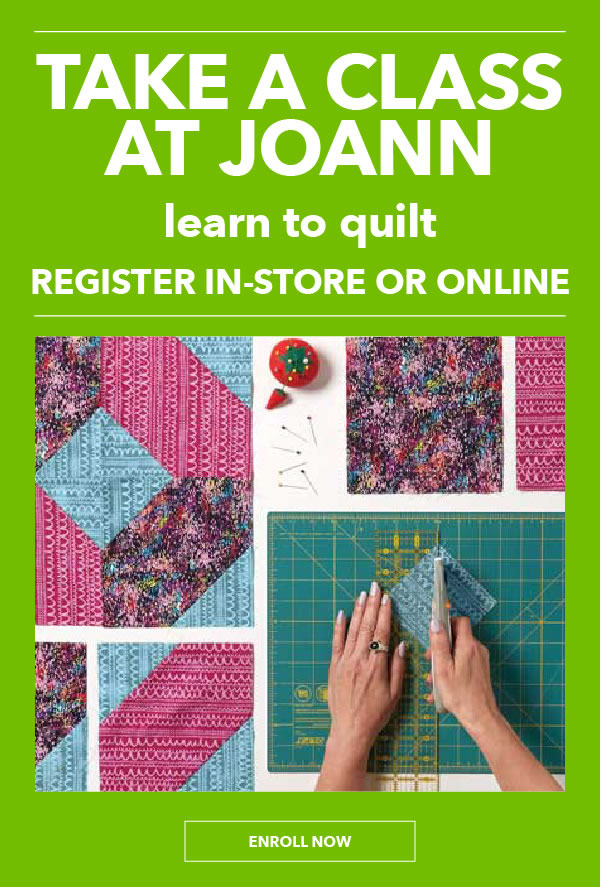 Take a Class at JOANN Learn To Quilt. Sign up in-store or online. ENROLL NOW.