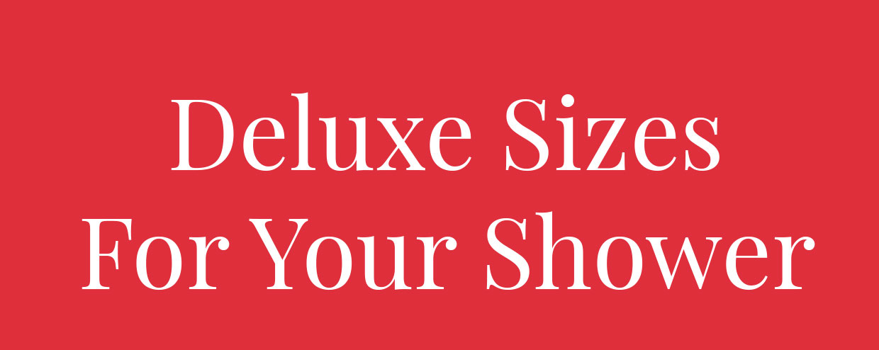 Deluxe Sizes For Your Shower