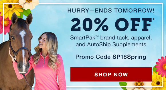 Hurry - ends tomorrow! 20% OFF* SmartPak brand tack, apparel, and AutoShip supplements. Promo Code SP18Spring. Shop Now