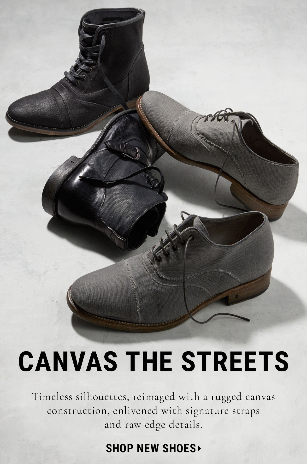 Canvas The Streets. Timeless silhouettes, reimaged with rugged canvas construction, enlivened with signature straps and raw edge details.SHOP NEW SHOES.