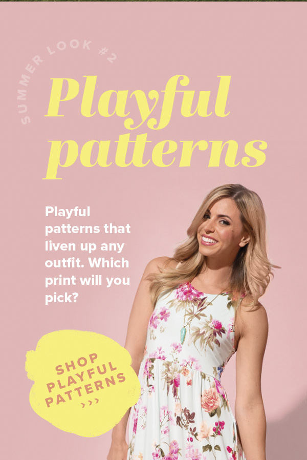 Playful patterns - Playful patterns that liven up any outfit. Which print will you pick? - Shop Playful Patterns