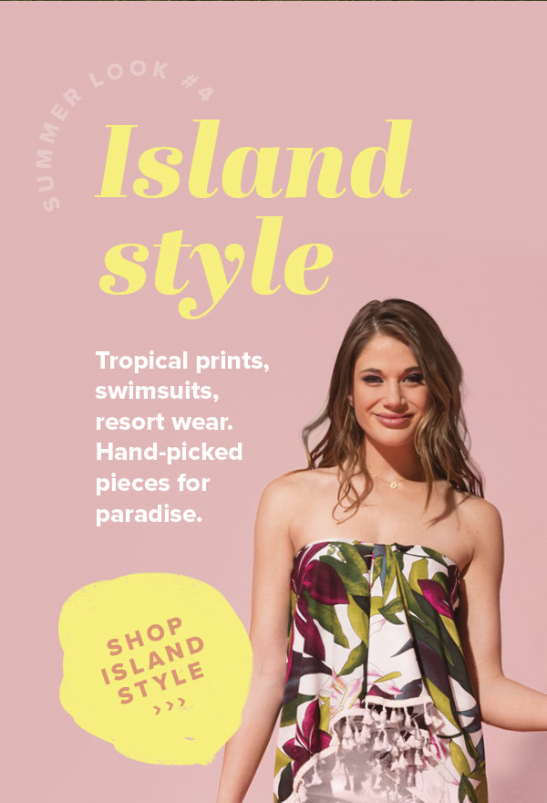 Island Style - Tropical prints, swimsuits, resort wear. Hand-picked pieces for paradise. -Shop Island Style