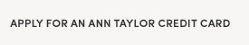 Apply for an Ann Taylor Credit Card