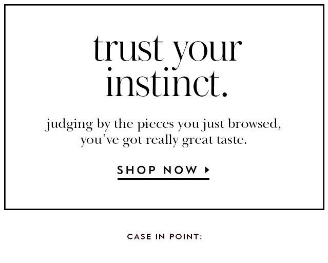 trust your instinct. shop now