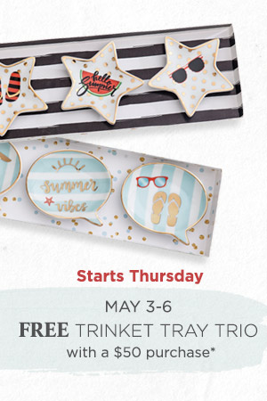 Coming soon! May 3-6 get a FREE Trinket Tray Trio with a $50 purchase*.