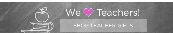 We love Teachers! Shop Teacher Gifts.