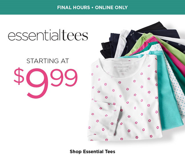 --FINAL HOURS, ONLINE ONLY-- Essential Tees: Starting at $9.99! Shop Essential Tees.