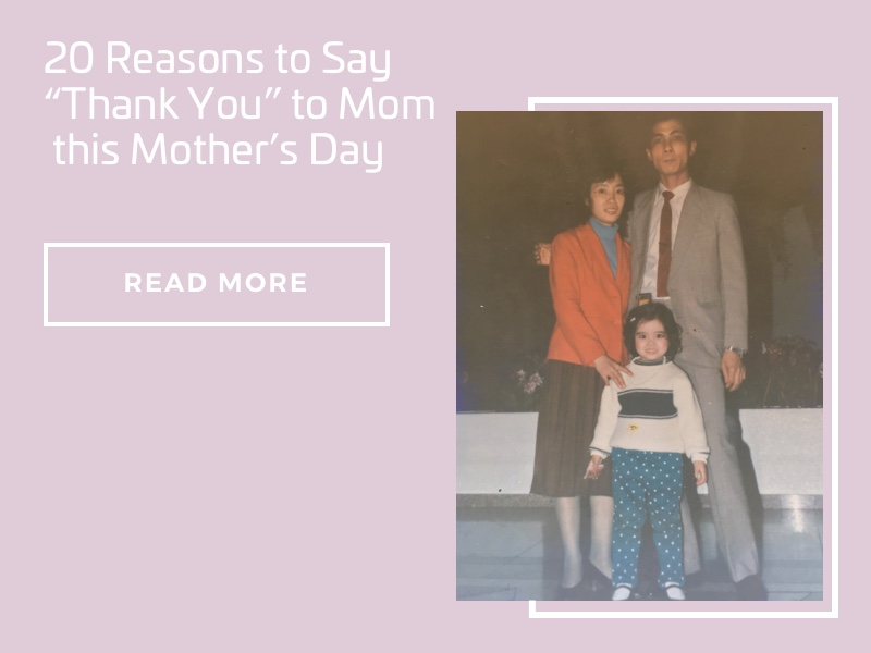 "20 Reasons to Say ""Thank You"" to Mom this Mother's Day!"