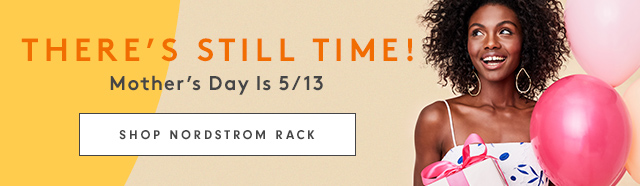 There's Still Time! | Mother's Day is 5/13 | Shop Nordstrom Rack